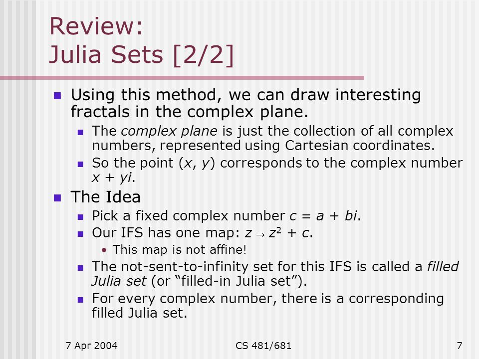 Review: Julia Sets [2/2] Using this method, we can draw interesting fractals in the complex plane.